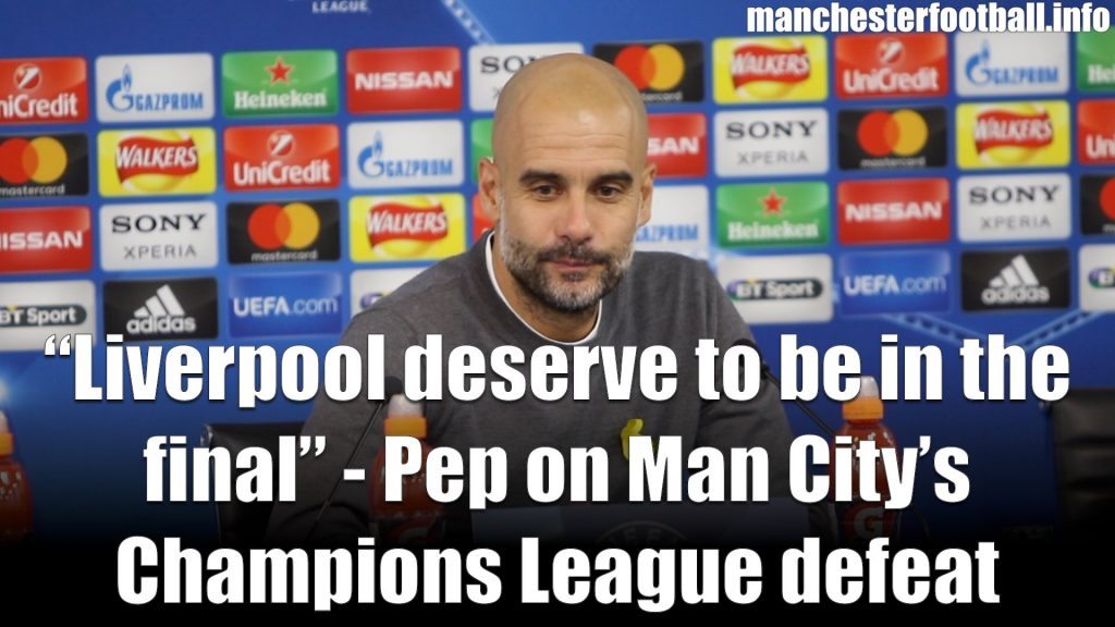 Pep Guardiola Post Match Press Conference Man City vs Liverpool CL QF 2018