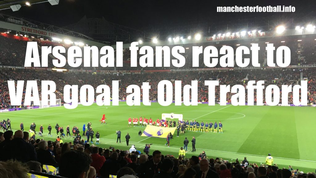 Arsenal fans react to VAR goal at Old Trafford - Man Utd 1, Arsenal 1, September 30, 2019