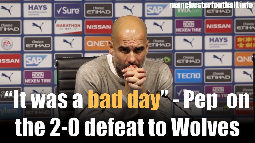 Pep Guardiola - Man City 0, Wolves 2 - Sunday October 6, 2019